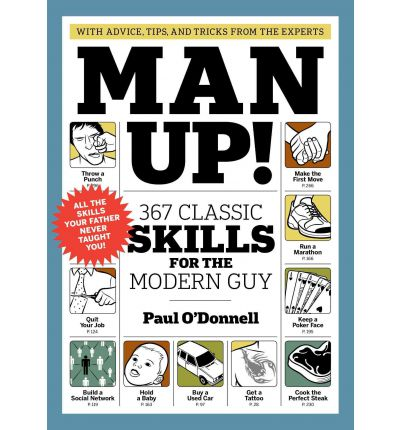 Man Up 367 Skills For The Modern Guy